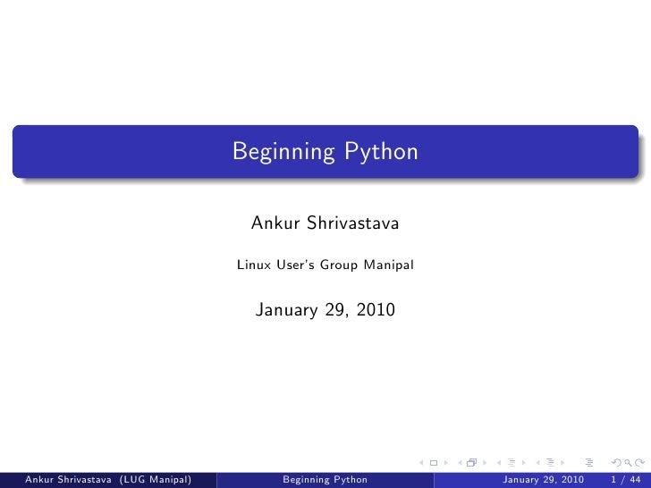 Beginning Python                                      Ankur Shrivastava                                    Linux User's Gr...