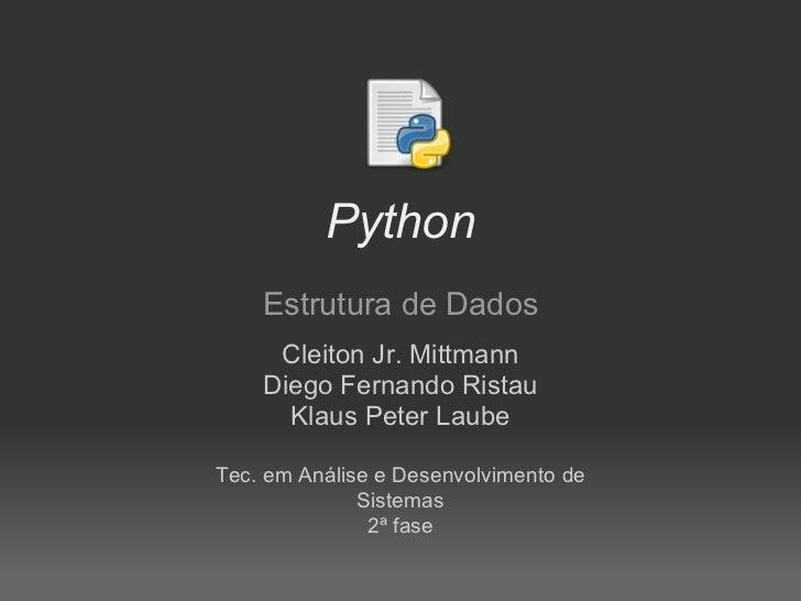 Python    Estrutura de Dados     Cleiton Jr. Mittmann    Diego Fernando Ristau      Klaus Peter LaubeTec. em Análise e Des...
