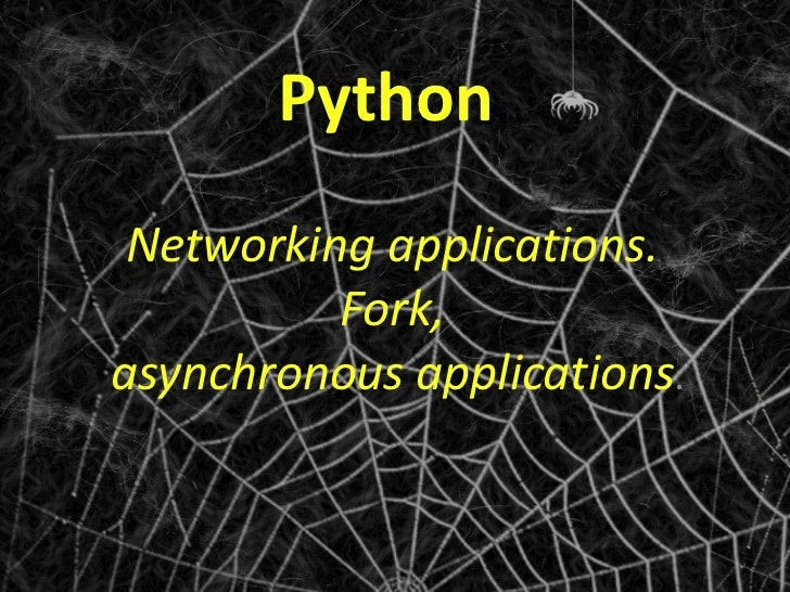 Python . Networking applications. Fork, asynchronousapplications .