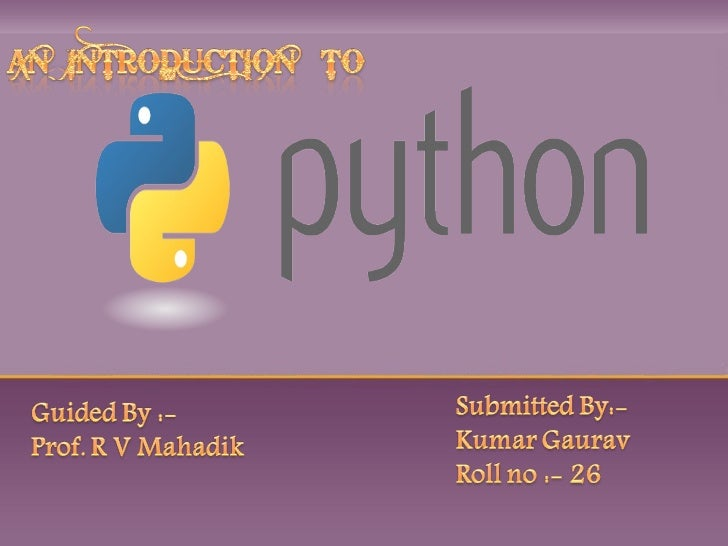 """A Brief Introduction  """"Python is an interpreted, interactive, object-oriented    programming language...  •    Python is I..."""