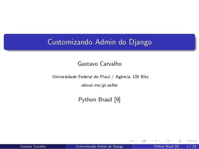 Customizando Admin do Django Gustavo Carvalho Universidade Federal do Piau´ı / Agˆencia 128 Bits about.me/gt.salles Python...