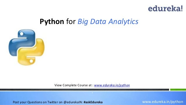 Python for Big Data Analytics www.edureka.in/python View Complete Course at : www.edureka.in/python * Post your Questions ...