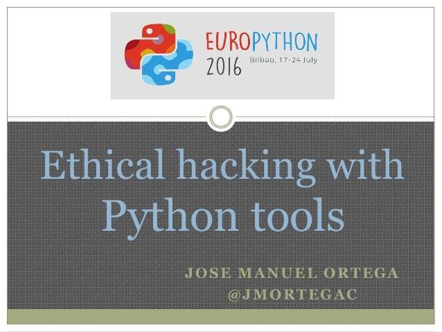 JOSE MANUEL ORTEGA @JMORTEGAC Ethical hacking with Python tools
