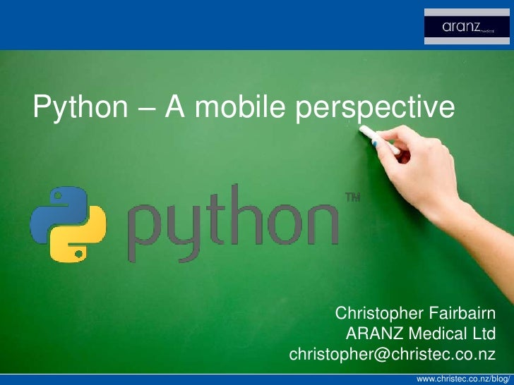 Python – A mobile perspective                             Christopher Fairbairn                          ARANZ Medical Ltd...