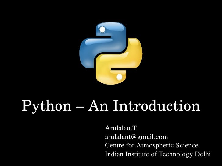 Python – An Introduction           Arulalan.T           arulalant@gmail.com           Centre for Atmospheric Science      ...