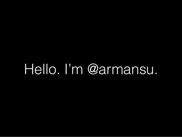 Hello. I'm @armansu.