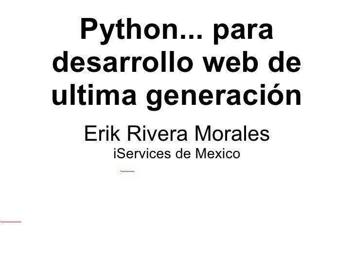 Python... para desarrollo web de ultima generación Erik Rivera Morales iServices de Mexico