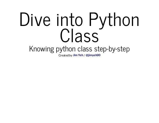 DiveintoPythonClassKnowingpythonclassstep-by-stepCreated by /Jim Yeh @jimyeh00