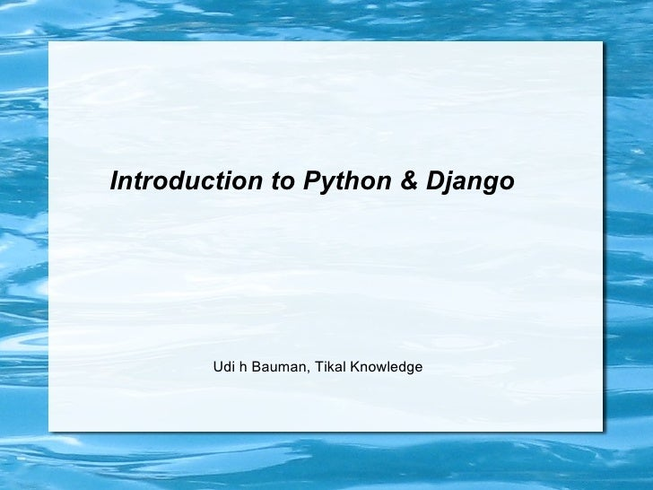 Introduction to Python & Django            Udi h Bauman, Tikal Knowledge