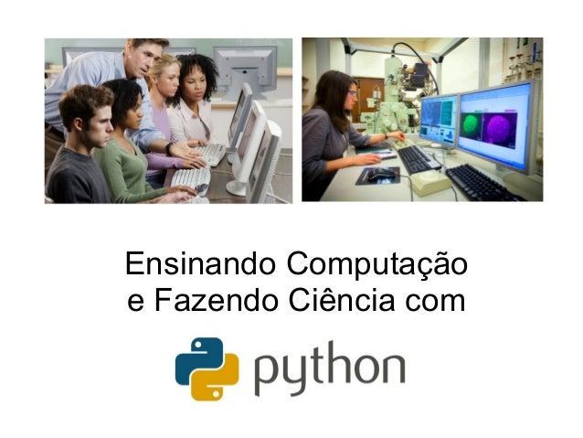 Ensinando Computação e Fazendo Ciência com