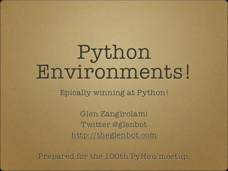 PythonEnvironments!     Epically winning at Python!         Glen Zangirolami         Twitter @glenbot       http://theglen...