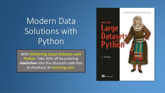 Modern Data Solutions with Python With Mastering Large Datasets with Python. Take 42% off by entering slwolohan into the d...