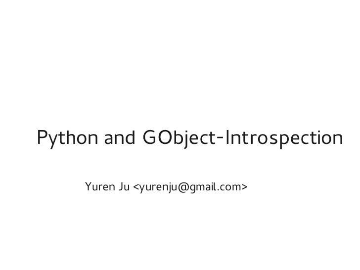 Python and GObject-Introspection     Yuren Ju <yurenju@gmail.com>
