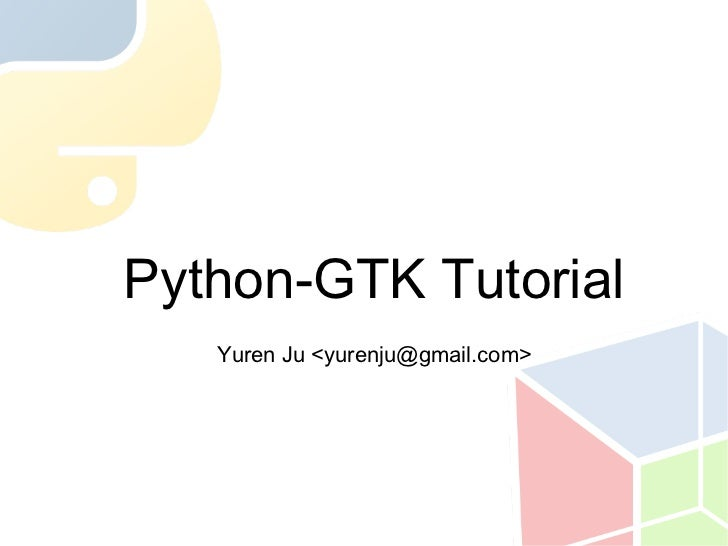 Python-GTK Tutorial   Yuren Ju <yurenju@gmail.com>