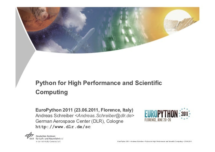 Python for High Performance and ScientificComputingEuroPython 2011 (23.06.2011, Florence, Italy)Andreas Schreiber <Andreas...
