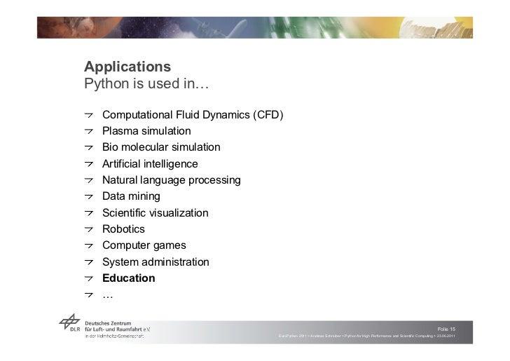 "ApplicationsPython is used in!!   ""Computational Fluid Dynamics (CFD)!   ""Plasma simulation!   ""Bio molecular simulation! ..."