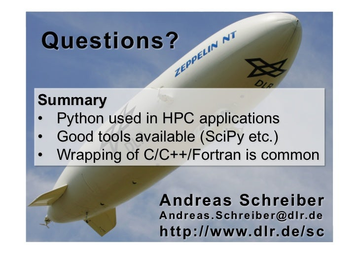 """Questions?Summary•"""" Python used in HPC applications•"""" Good tools available (SciPy etc.)•"""" Wrapping of C/C++/Fortran is com..."""