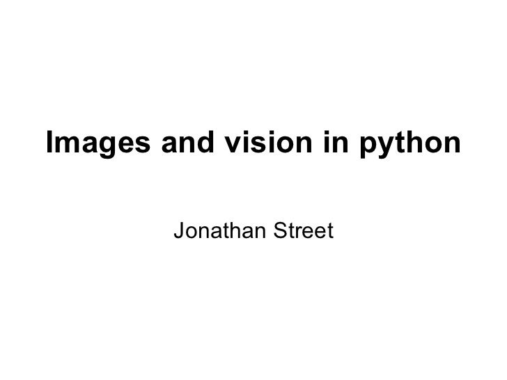 Images and vision in python Jonathan Street
