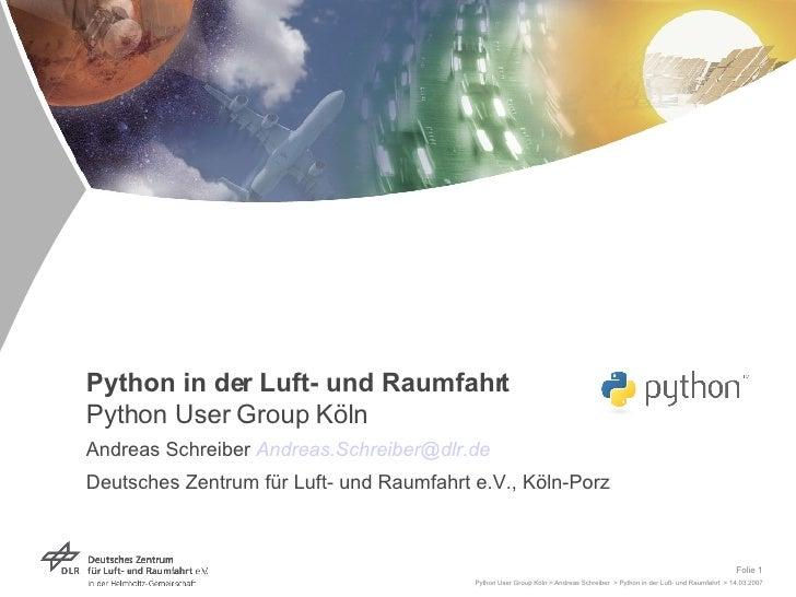 Python in der Luft- und Raumfahrt Python User Group Köln Andreas Schreiber  [email_address] Deutsches Zentrum für Luft- un...