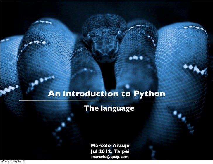 An introduction to Python                             The language                               Marcelo Araujo           ...