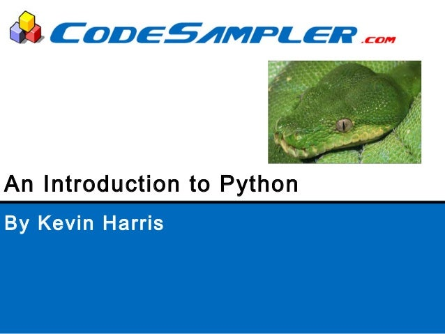By Kevin Harris An Introduction to Python
