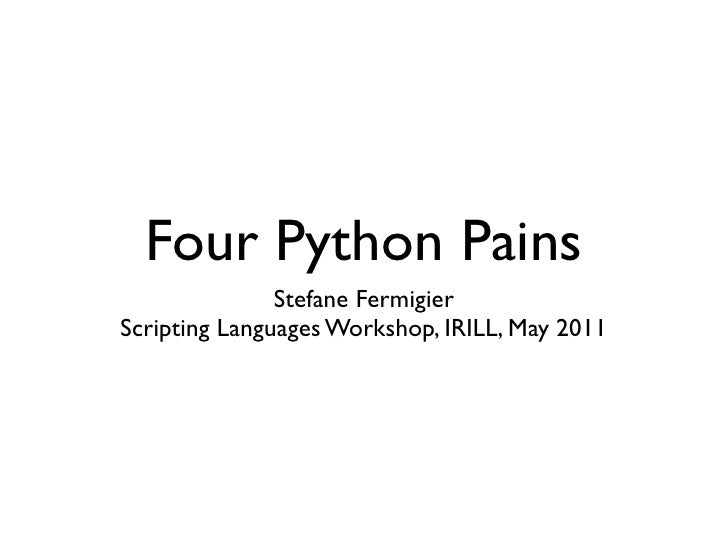 Four Python Pains               Stefane FermigierScripting Languages Workshop, IRILL, May 2011