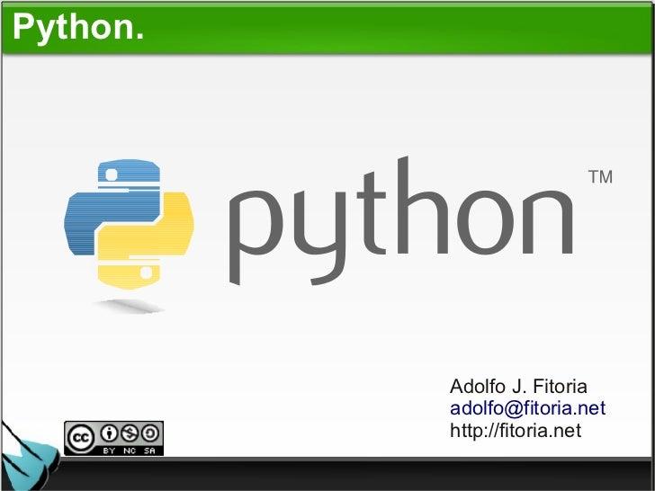 Python.          Adolfo J. Fitoria          adolfo@fitoria.net          http://fitoria.net