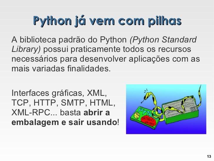 Python já vem com pilhas A biblioteca padrão do Python  (Python Standard Library)  possui praticamente todos os recursos n...