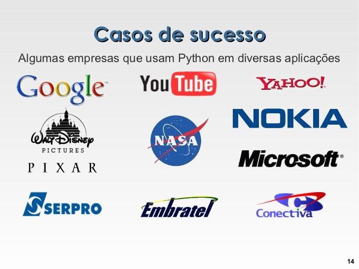 Casos de sucesso Algumas empresas que usam Python em diversas aplicações