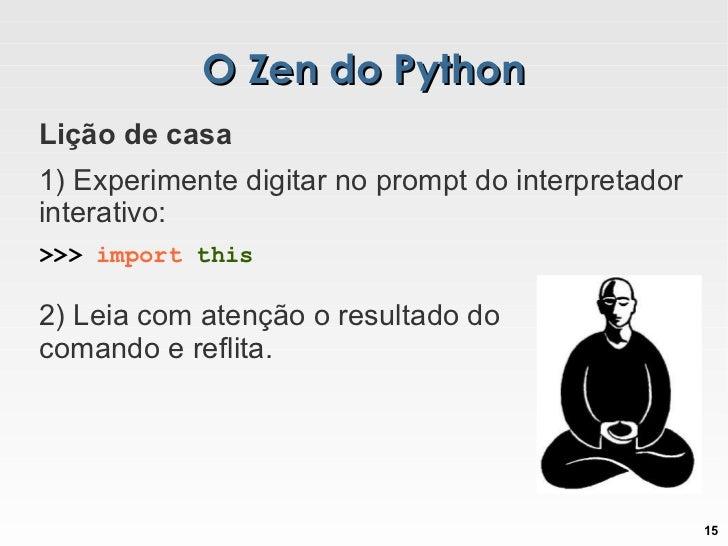 O Zen do Python 2) Leia com atenção o resultado do comando e reflita. Lição de casa 1) Experimente digitar no prompt do in...