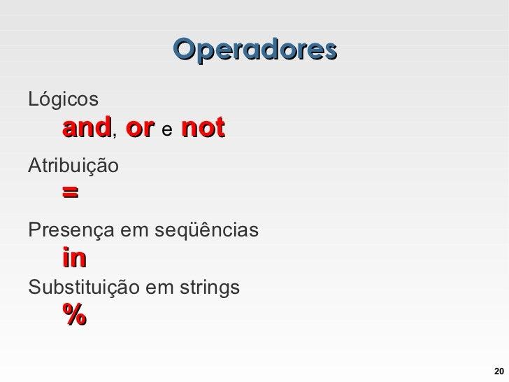 Operadores < menor <= menor ou igual == igual <ul><ul><li>Comparação </li></ul></ul>> maior >= maior ou igual != diferente