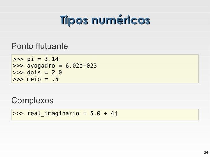 Tipos numéricos <ul><li>Inteiros </li></ul><ul><li>Booleanos </li></ul><ul><ul><li>Objetos avaliados como False em Python ...