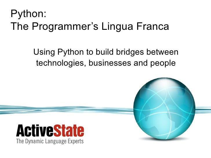 Python:The Programmer's Lingua Franca    Using Python to build bridges between    technologies, businesses and people