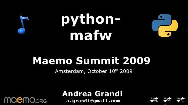 python-mafw Maemo Summit 2009 Amsterdam, October 10 th  2009 Andrea Grandi [email_address]