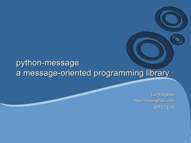 python-message a message-oriented programming library Lai Yonghao http://laiyonghao.com 2010.12.19