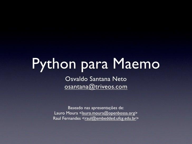Python para Maemo        Osvaldo Santana Neto        osantana@triveos.com             Baseado nas apresentações de:   Laur...