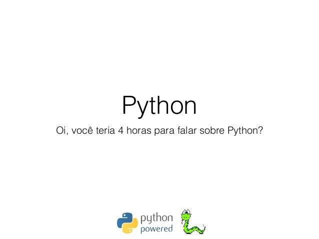 Python Oi, você teria 4 horas para falar sobre Python?