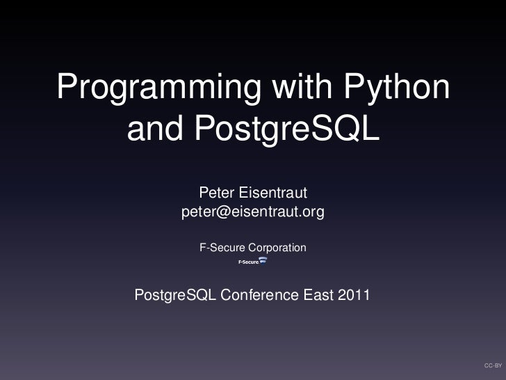 Programming with Python    and PostgreSQL            Peter Eisentraut          peter@eisentraut.org            F-Secure Co...
