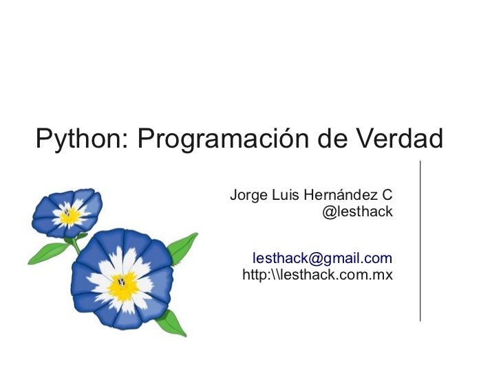 Python: Programación de Verdad              Jorge Luis Hernández C                           @lesthack                 les...