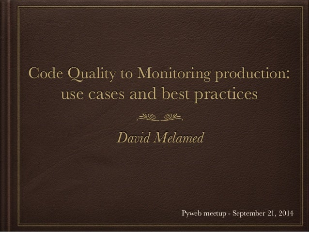 Code Quality to Monitoring production:  use cases and best practices  David Melamed  Pyweb meetup - September 21, 2014
