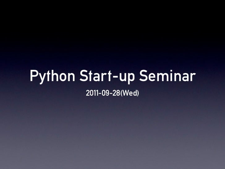 Python Start-up Seminar       2011-09-28(Wed)