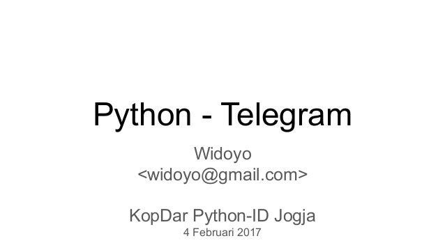 Python - Telegram Widoyo <widoyo@gmail.com> KopDar Python-ID Jogja 4 Februari 2017