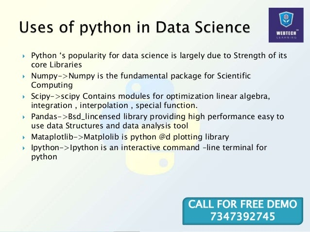  Python 's popularity for data science is largely due to Strength of its core Libraries  Numpy->Numpy is the fundamental...