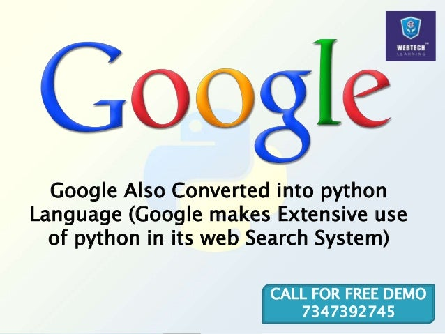 Google Also Converted into python Language (Google makes Extensive use of python in its web Search System) CALL FOR FREE D...