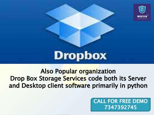 Also Popular organization Drop Box Storage Services code both its Server and Desktop client software primarily in python C...