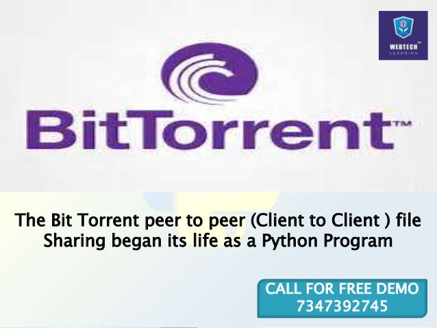 The Bit Torrent peer to peer (Client to Client ) file Sharing began its life as a Python Program CALL FOR FREE DEMO 734739...