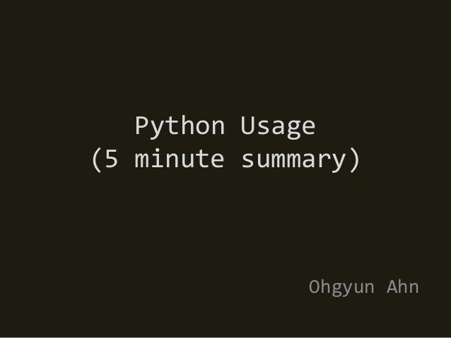 Python Usage(5 minute summary)              Ohgyun Ahn