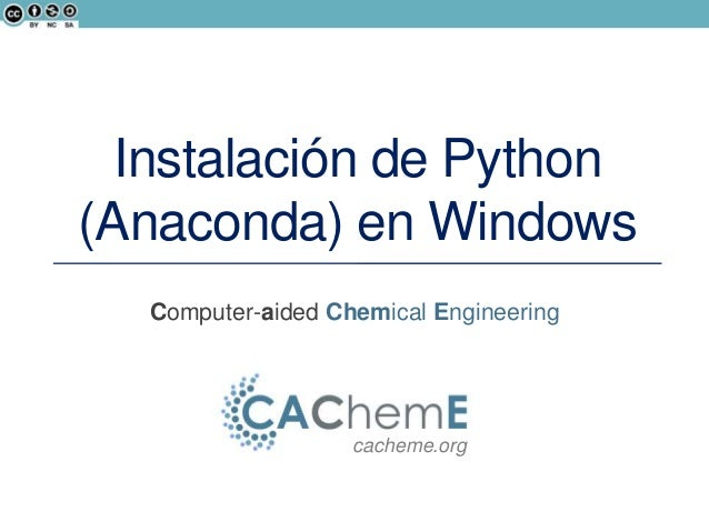 Instalación de Python (Anaconda) en Windows Computer-aided Chemical Engineering  cacheme.org