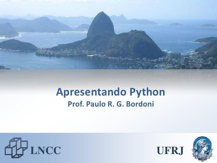 Apresentando Python        Prof. Paulo R. G. Bordoni     LNCC                               UFRJ
