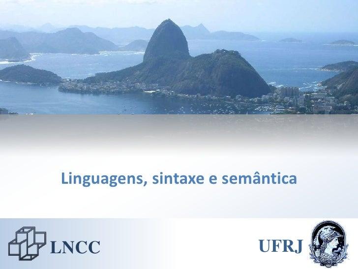 Linguagens, sintaxe e semântica   LNCC                     UFRJ